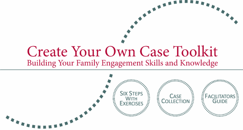 Create Your Own Case Toolkit: Building Your Family Engagement Skills and Knowledge
